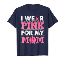 Load image into Gallery viewer, Breast Cancer Awareness T-shirt I Wear Pink For My Mom Shirt