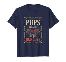 Load image into Gallery viewer, Pops Because Grandfather Is For Old Guys Fathers Day Shirt