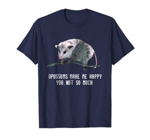 Opossums Make Me Happy T Shirt Opossum Funny Tee