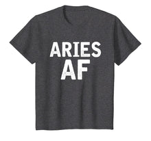 Load image into Gallery viewer, Aries AF Zodiac Birthday T-shirt Gifts