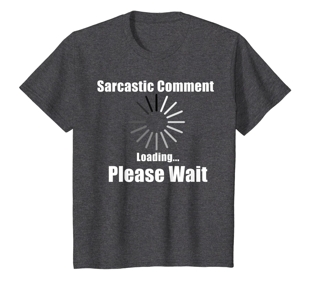Sarcastic comment T Shirt loading please wait funny gift tee