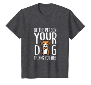Be The Person Your Dog Thinks You Are. Funny dog T-shirt