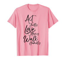 Load image into Gallery viewer, Act Justly Love Mercy Walk Humbly Micah 6:8 Christian Shirt