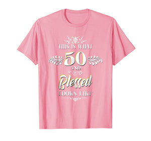 This Is What 50 And Blessed Looks Like Birthday T-Shirt