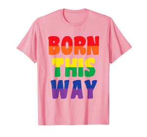 Born This Way T Shirt LGBT Gay Pride Awareness Month Gift