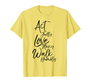Act Justly Love Mercy Walk Humbly Micah 6:8 Christian Shirt