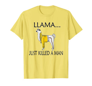 Llama Just Killed A Man Shirt. Funny Llama Gift Idea