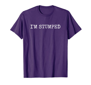 Amputee Funny Shirt - I'm Stumped