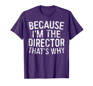 Because I'm The Director That's Why T-Shirt