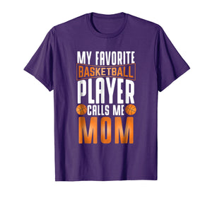 My Favorite Basketball Player Calls Me Mom Basketball Shirt
