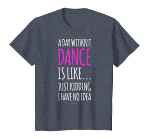 A Day Without Dance Is Like Gift Tee. Funny Dance Tshirts