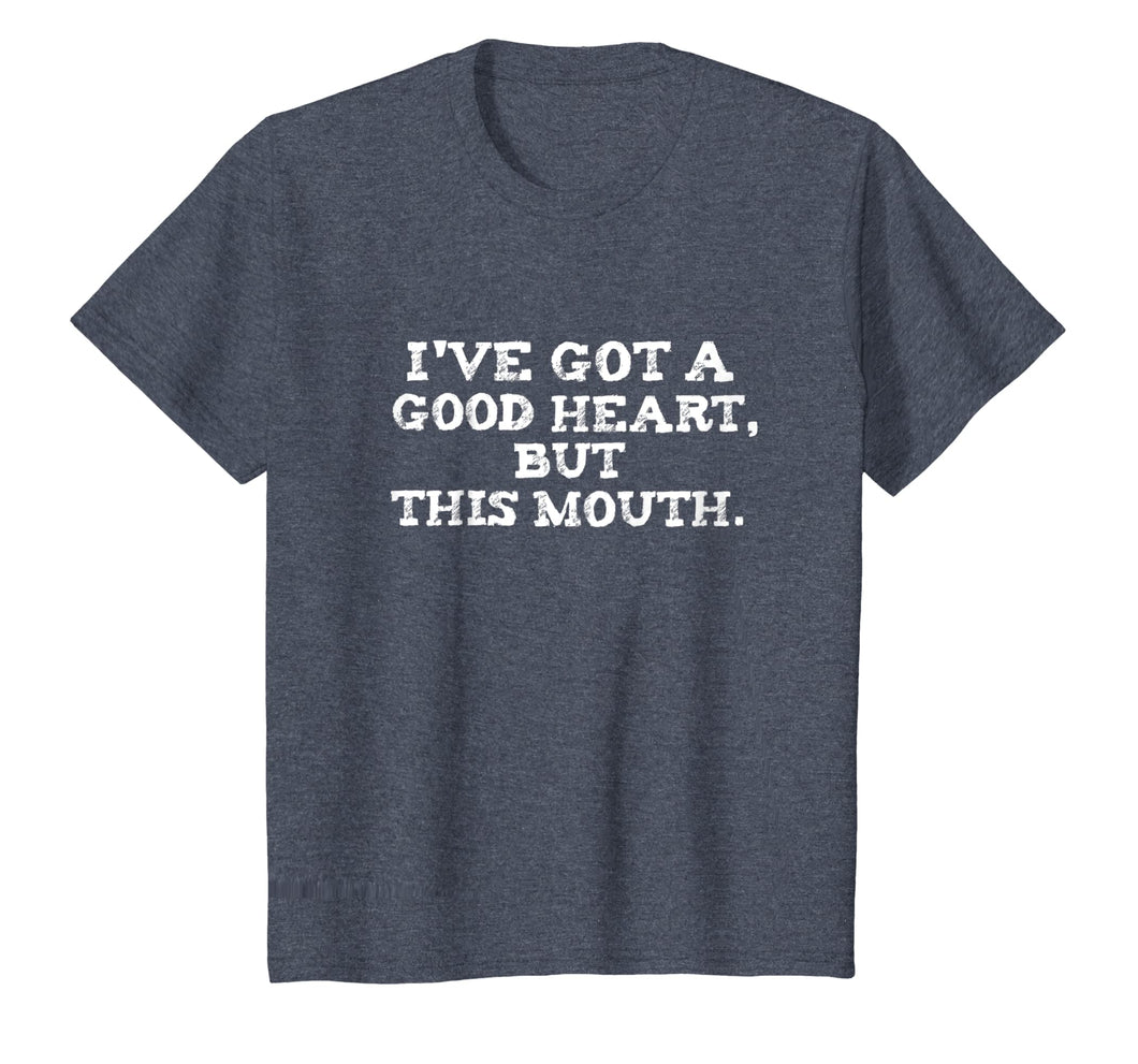 I've Got A Good Heart But This Mouth T Shirt Tee Funny Humor