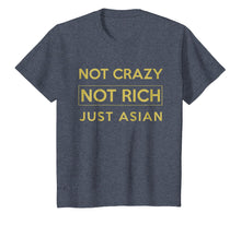 Load image into Gallery viewer, Not Crazy Not Rich Just Asian Funny Asian Tshirt