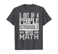 Load image into Gallery viewer, 5 out of 4 People Struggle with Math T shirt Funny Teacher T-Shirt
