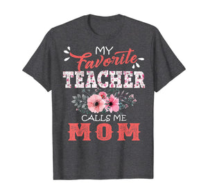 My Favorite Teacher Calls Me Mom Floral Funny Mother Gift T-Shirt