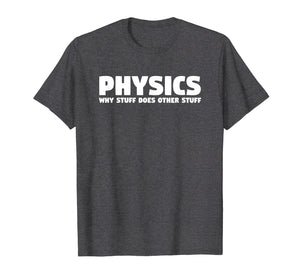Physics Why Stuff Does Other Stuff | Physics T-Shirt Gift