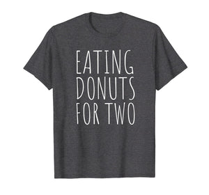 Eating Donuts For Two Funny Pregnancy T-Shirt