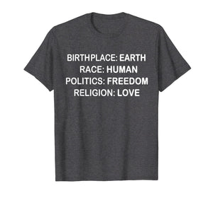BirthPlace Earth Race Human Politics Freedom Love T Shirt