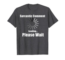 Load image into Gallery viewer, Sarcastic comment T Shirt loading please wait funny gift tee