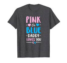 Load image into Gallery viewer, Mens Pink Or Blue Daddy Loves You Shirt Gender Reveal Baby Shower
