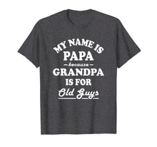Load image into Gallery viewer, My Name Is Papa Because Grandpa Is For Old Guys Shirt