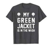 Load image into Gallery viewer, My Green Jacket Is In the Wash Funny Golf Humor Tee