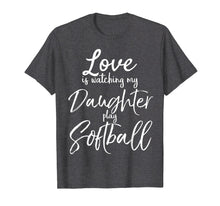 Load image into Gallery viewer, Love is Watching My Daughter Play Softball Shirt for Mom Dad