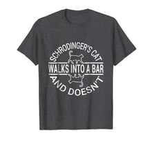 Load image into Gallery viewer, Schrodinger's Cat Walk into bar Tshirt and doesn't shirt