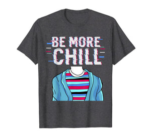 Be More Chill T-Shirt, Chilling Tee, Relax Shirt