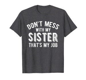 Don't Mess With Sister That's My Job Funny Sibling T Shirt