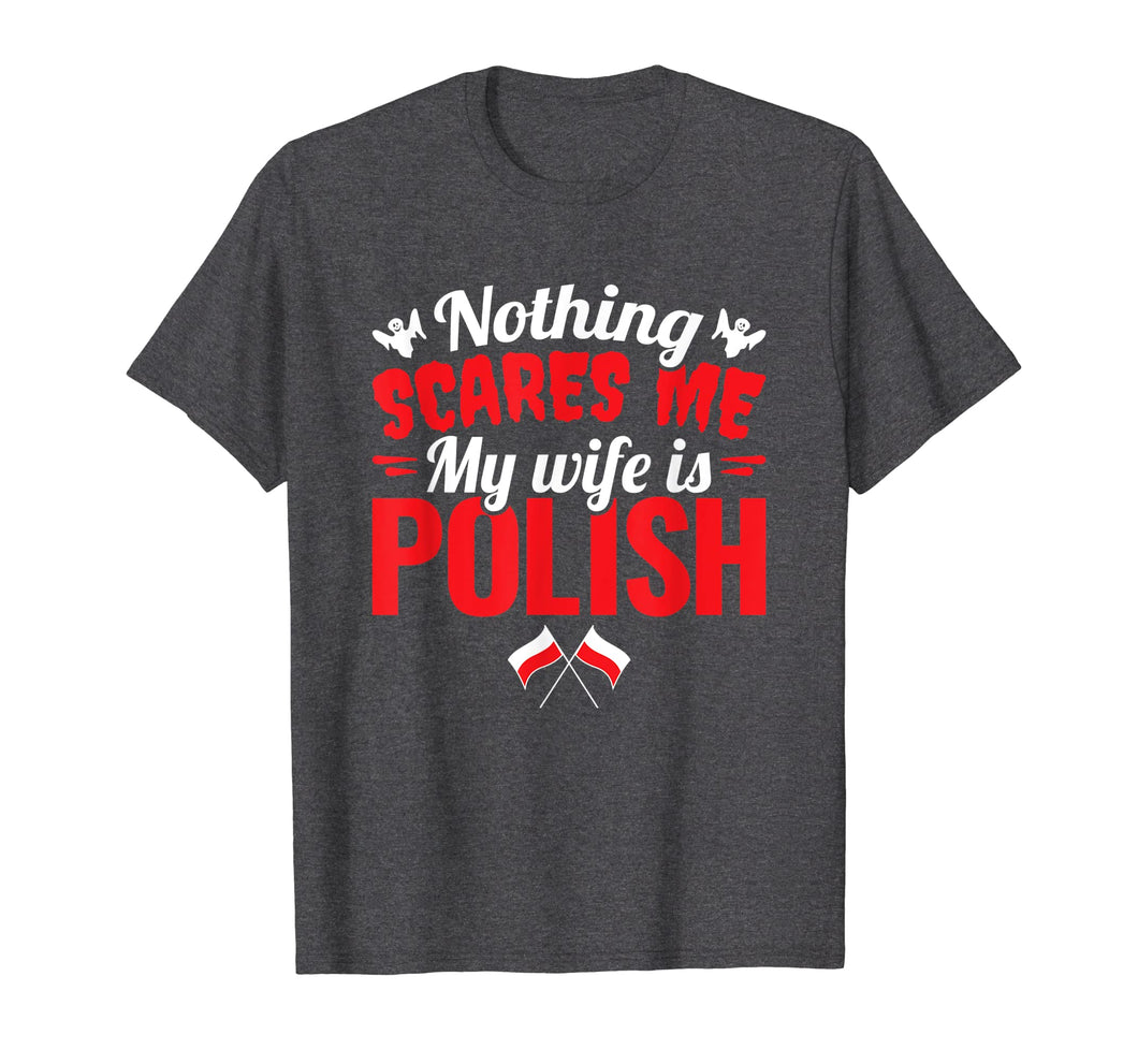 Mens Nothing Scares Me My Wife Is Polish - Polish Husband T-Shirt