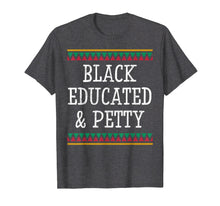 Load image into Gallery viewer, Black History Month T Shirt Educated Petty Gift Women Men