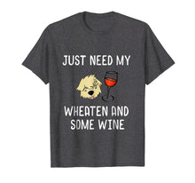 Load image into Gallery viewer, Just Need My Wheaten And Some Red Wine Funny Shirt