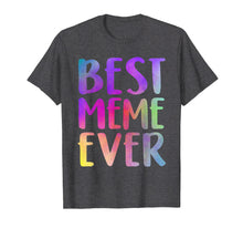 Load image into Gallery viewer, Best Meme Ever T-Shirt Mother's Day Gift Shirt