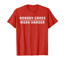 Load image into Gallery viewer, Nobody Cares Work Harder Motivational Workout - Gym Training T-Shirt