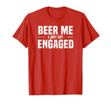 Load image into Gallery viewer, Beer Me I Just Got Engaged Funny Engagement Gift T-Shirt