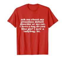 Load image into Gallery viewer, Ask Me About My Attention Deficit Disorder Funny T-shirt ADD