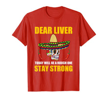 Load image into Gallery viewer, Dear Liver Today Will Be A Rough One Cinco De Mayo T Shirt
