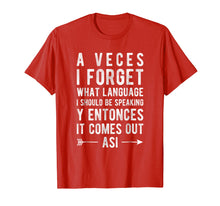 Load image into Gallery viewer, A Veces I Forget What Language I Should Be Speaking T-Shirt