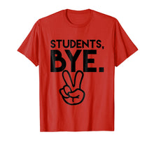 Load image into Gallery viewer, Students, Bye. Funny Last Day of School Teacher TShirts