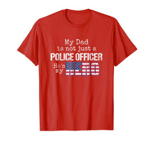 Load image into Gallery viewer, My Dad Is Not Just a Police Officer My Hero US Flag Shirt