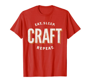 Eat Sleep Craft Repeat Funny Crafty Crafting T-Shirt Gift