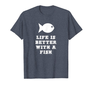 Life Is Better With A Fish Fishing Lover Gift T-Shirt