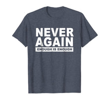 Load image into Gallery viewer, Never Again Enough Protest March 2018 Shirt