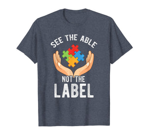 See the Able Not the Label Shirt Autism Awareness T-Shirt