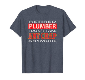 Retired Plumber I don't take Any Crap Anymore Gift  Shirt