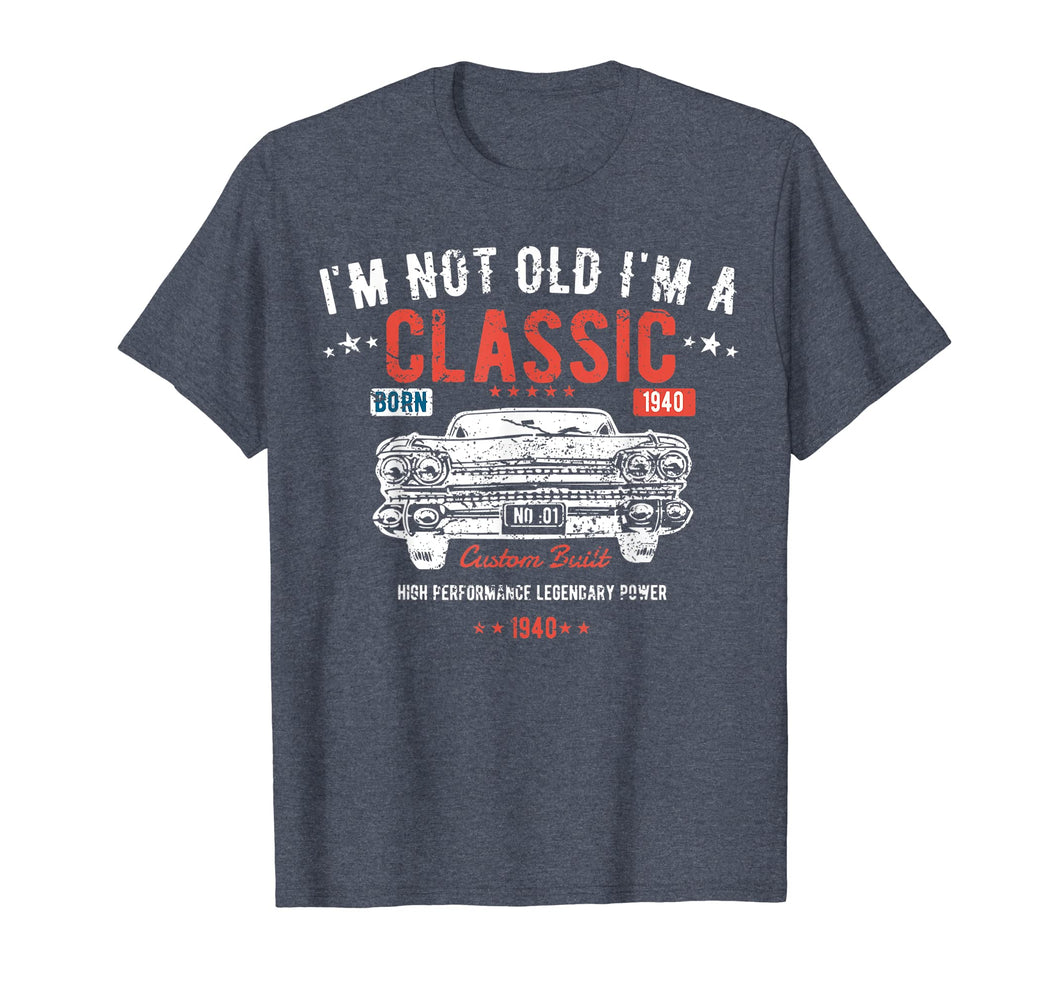 79th Birthday t shirt I'm Not Old I'm a Classic Born 1940