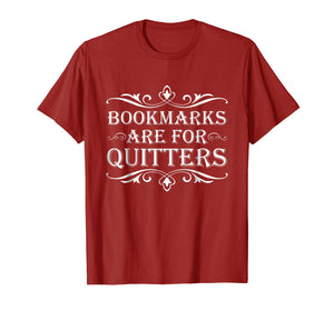 Bookmarks Are For Quitters TShirt - Funny Bookworm Tee