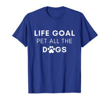 Load image into Gallery viewer, Life Goal Pet All The Dogs T-Shirt - Pet Lover Gift Shirt