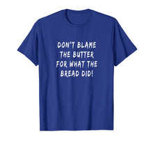 Load image into Gallery viewer, Don't Blame The Butter For What The Bread Did Keto T-shirt